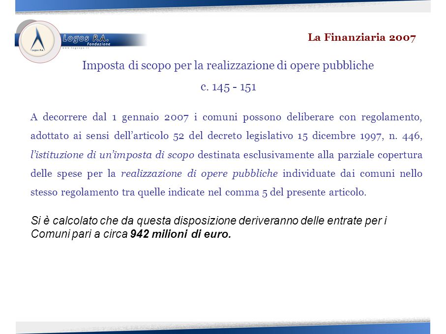 A decorrere dal 1 gennaio 2007 i comuni possono deliberare con regolamento, adottato ai sensi dellarticolo 52 del decreto legislativo 15 dicembre 1997, n.