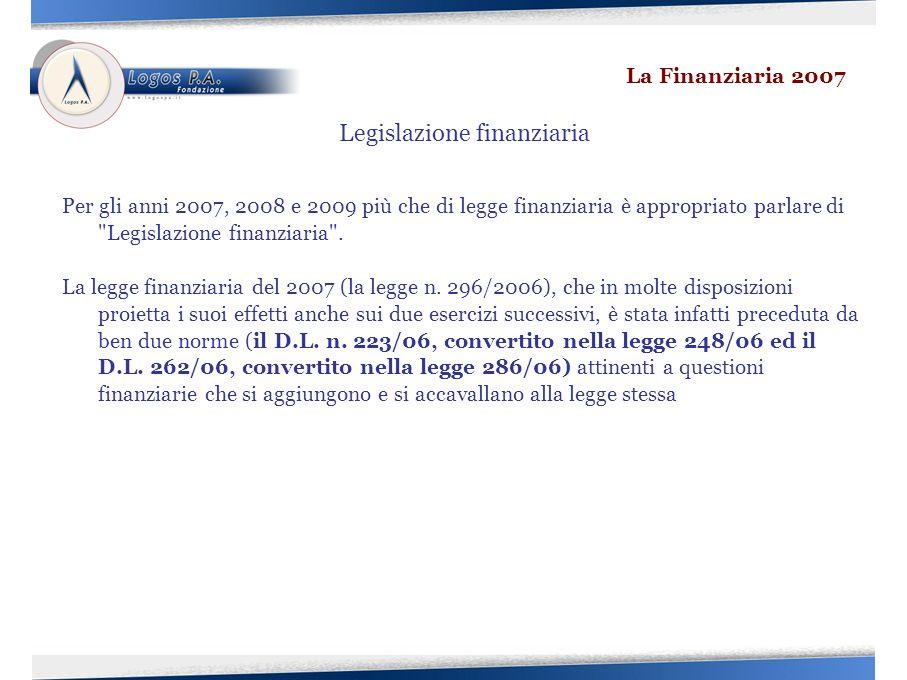 Per gli anni 2007, 2008 e 2009 più che di legge finanziaria è appropriato parlare di Legislazione finanziaria .