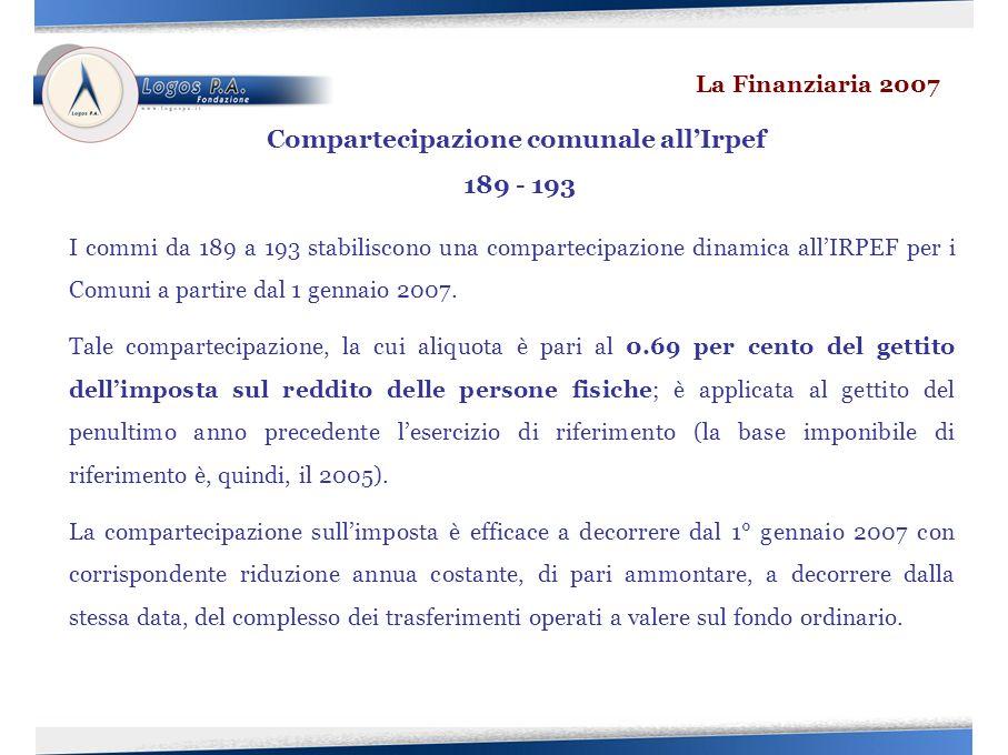 I commi da 189 a 193 stabiliscono una compartecipazione dinamica allIRPEF per i Comuni a partire dal 1 gennaio 2007.