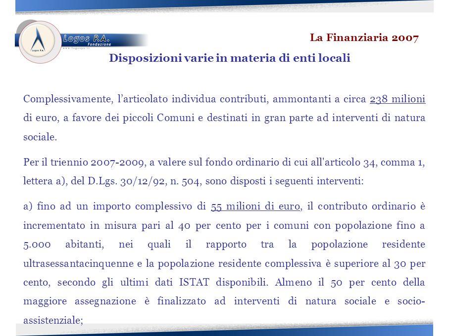 Complessivamente, larticolato individua contributi, ammontanti a circa 238 milioni di euro, a favore dei piccoli Comuni e destinati in gran parte ad interventi di natura sociale.