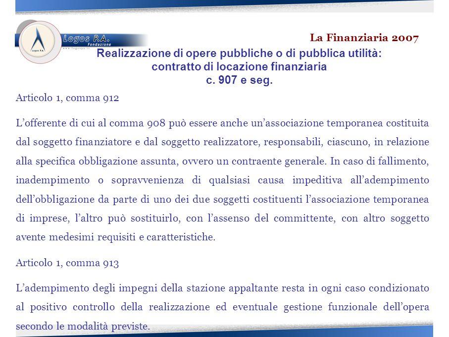 Articolo 1, comma 912 Lofferente di cui al comma 908 può essere anche unassociazione temporanea costituita dal soggetto finanziatore e dal soggetto realizzatore, responsabili, ciascuno, in relazione alla specifica obbligazione assunta, ovvero un contraente generale.