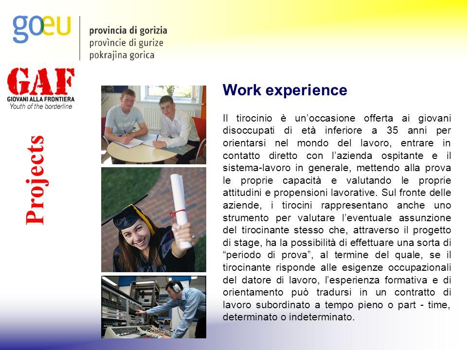 Youth of the borderline Projects Work experience Il tirocinio è unoccasione offerta ai giovani disoccupati di età inferiore a 35 anni per orientarsi n
