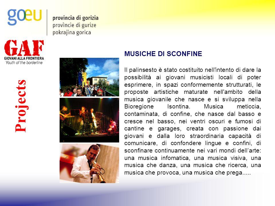 Youth of the borderline Projects MUSICHE DI SCONFINE Il palinsesto è stato costituito nell'intento di dare la possibilità ai giovani musicisti locali