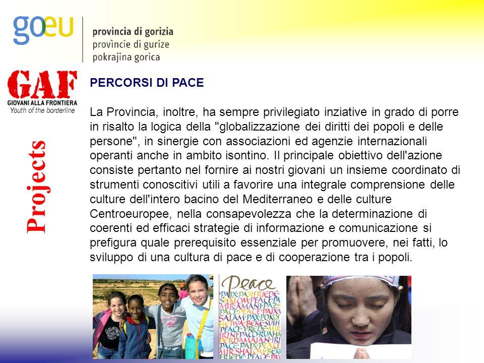 Youth of the borderline Projects PERCORSI DI PACE La Provincia, inoltre, ha sempre privilegiato inziative in grado di porre in risalto la logica della