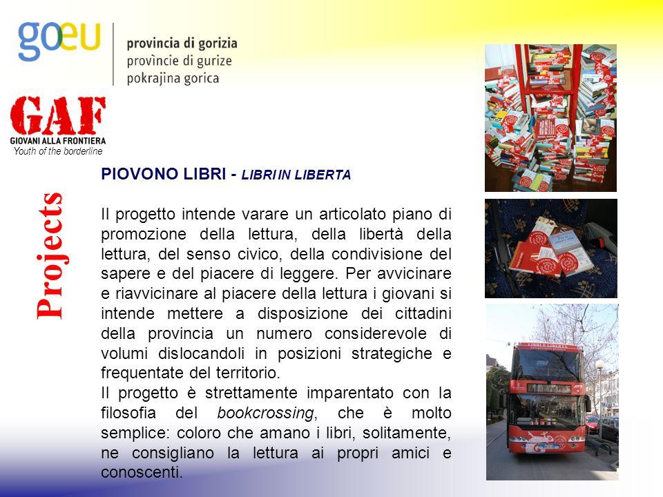 Youth of the borderline Projects PIOVONO LIBRI - LIBRI IN LIBERTA Il progetto intende varare un articolato piano di promozione della lettura, della li