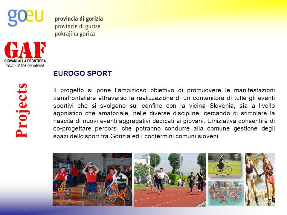 Youth of the borderline Projects EUROGO SPORT Il progetto si pone lambizioso obiettivo di promuovere le manifestazioni transfrontaliere attraverso la