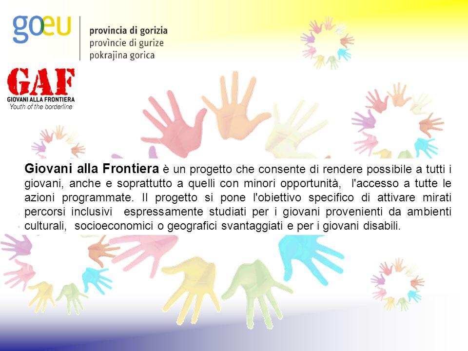 Youth of the borderline Giovani alla Frontiera è un progetto che consente di rendere possibile a tutti i giovani, anche e soprattutto a quelli con min