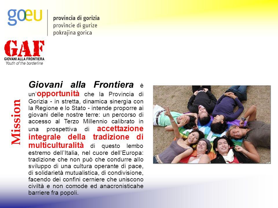Youth of the borderline Mission Giovani alla Frontiera è un opportunità che la Provincia di Gorizia - in stretta, dinamica sinergia con la Regione e l