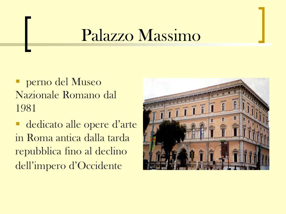 Palazzo Massimo perno del Museo Nazionale Romano dal 1981 dedicato alle opere darte in Roma antica dalla tarda repubblica fino al declino dellimpero dOccidente
