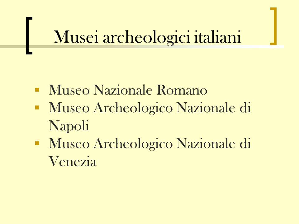 Musei archeologici italiani Museo Nazionale Romano Museo Archeologico Nazionale di Napoli Museo Archeologico Nazionale di Venezia