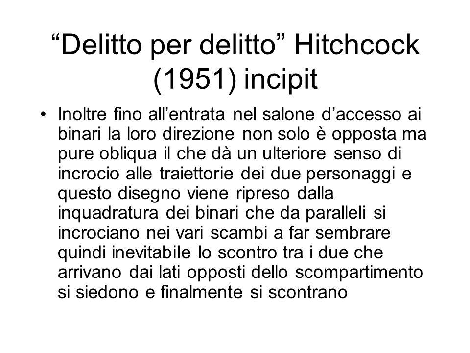Delitto per delitto Hitchcock (1951) incipit Inoltre fino allentrata nel salone daccesso ai binari la loro direzione non solo è opposta ma pure obliqu