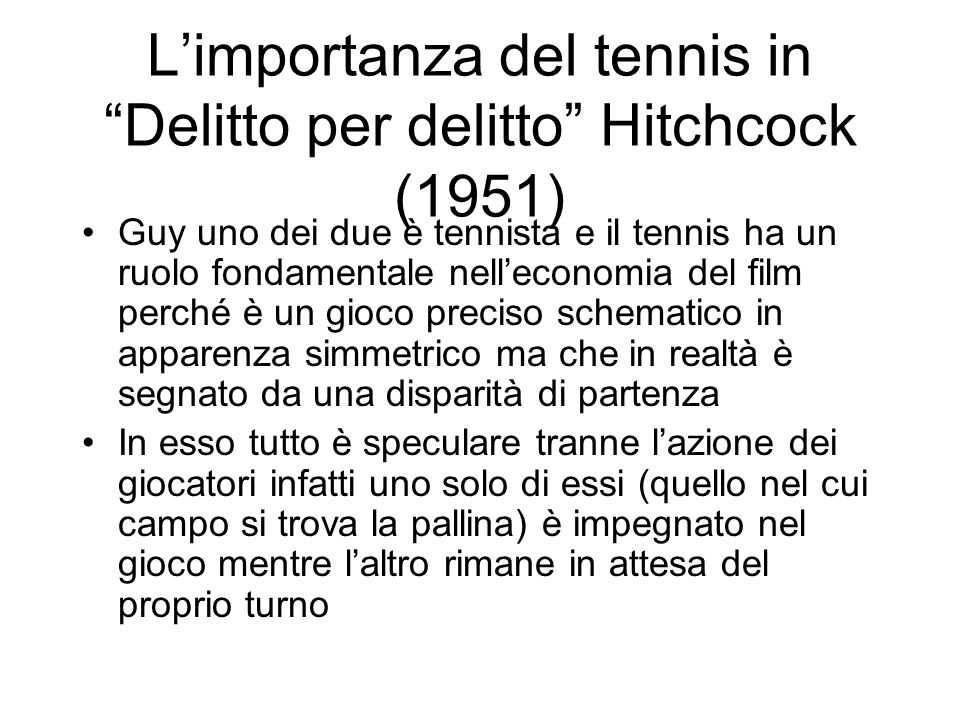 Limportanza del tennis in Delitto per delitto Hitchcock (1951) Guy uno dei due è tennista e il tennis ha un ruolo fondamentale nelleconomia del film p