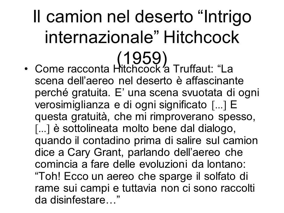 Il camion nel deserto Intrigo internazionale Hitchcock (1959) Come racconta Hitchcock a Truffaut: La scena dellaereo nel deserto è affascinante perché gratuita.