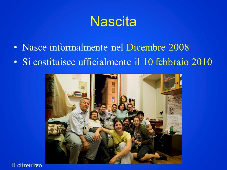 Nascita Nasce informalmente nel Dicembre 2008 Si costituisce ufficialmente il 10 febbraio 2010 Il direttivo