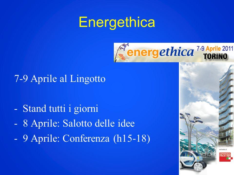 Energethica 7-9 Aprile al Lingotto - Stand tutti i giorni -8 Aprile: Salotto delle idee -9 Aprile: Conferenza (h15-18)