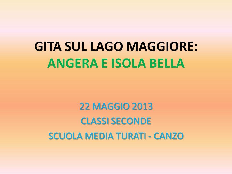GITA SUL LAGO MAGGIORE: ANGERA E ISOLA BELLA 22 MAGGIO 2013 CLASSI SECONDE SCUOLA MEDIA TURATI - CANZO