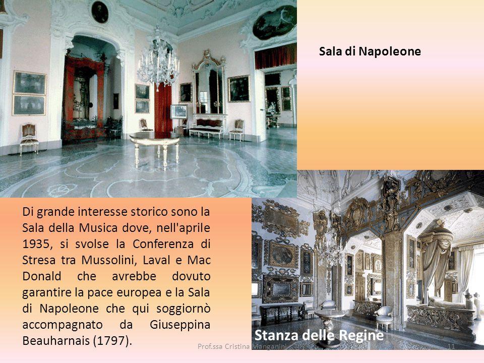Stanza delle Regine Di grande interesse storico sono la Sala della Musica dove, nell'aprile 1935, si svolse la Conferenza di Stresa tra Mussolini, Lav