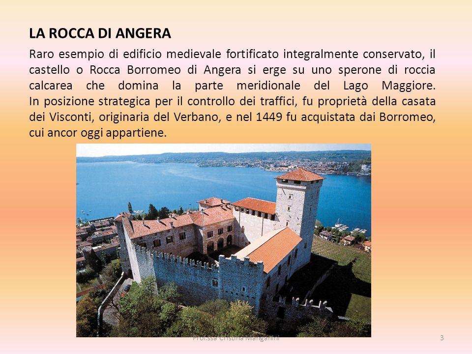 LA ROCCA DI ANGERA Raro esempio di edificio medievale fortificato integralmente conservato, il castello o Rocca Borromeo di Angera si erge su uno sper