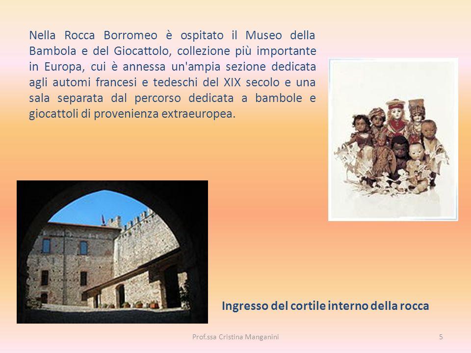 Ingresso del cortile interno della rocca Nella Rocca Borromeo è ospitato il Museo della Bambola e del Giocattolo, collezione più importante in Europa,