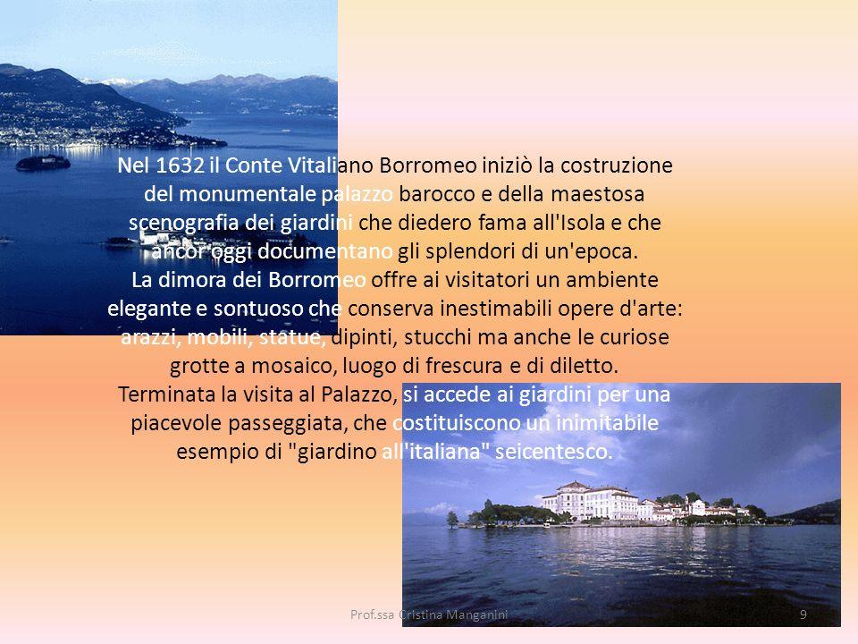 Nel 1632 il Conte Vitaliano Borromeo iniziò la costruzione del monumentale palazzo barocco e della maestosa scenografia dei giardini che diedero fama