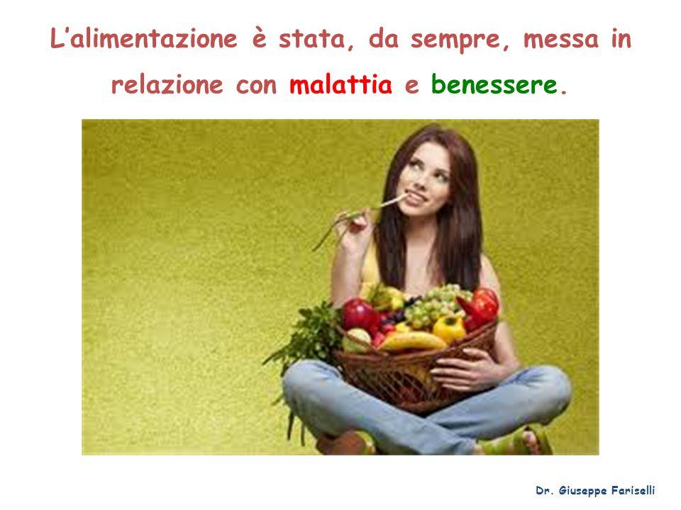 Lalimentazione è stata, da sempre, messa in relazione con malattia e benessere. Dr. Giuseppe Fariselli