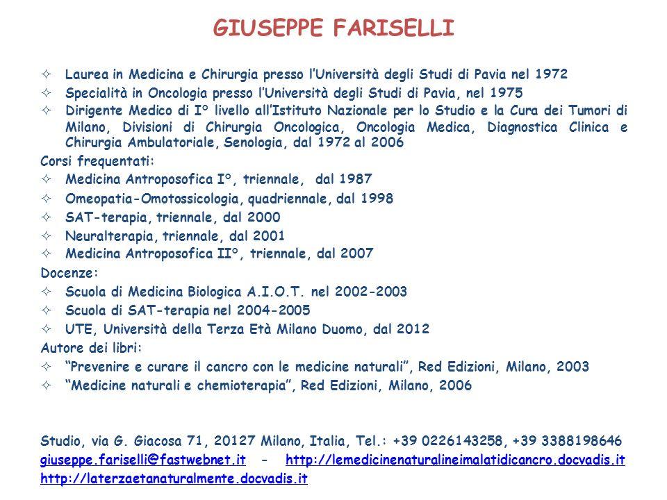GIUSEPPE FARISELLI Laurea in Medicina e Chirurgia presso lUniversità degli Studi di Pavia nel 1972 Specialità in Oncologia presso lUniversità degli St