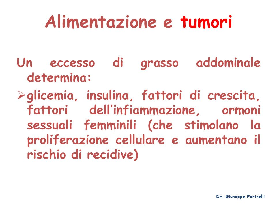 Alimentazione e tumori Un eccesso di grasso addominale determina: glicemia, insulina, fattori di crescita, fattori dellinfiammazione, ormoni sessuali