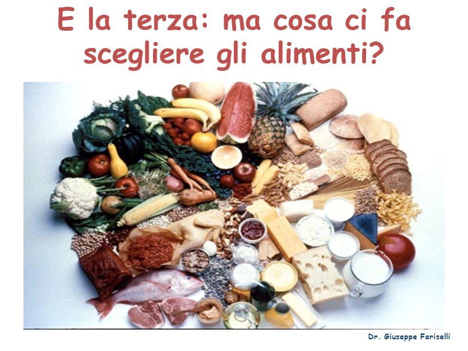 E la terza: ma cosa ci fa scegliere gli alimenti? Dr. Giuseppe Fariselli