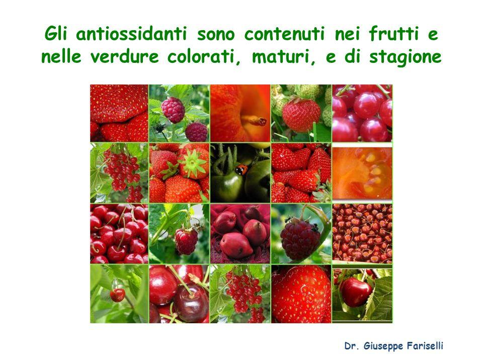 Gli antiossidanti sono contenuti nei frutti e nelle verdure colorati, maturi, e di stagione Dr. Giuseppe Fariselli
