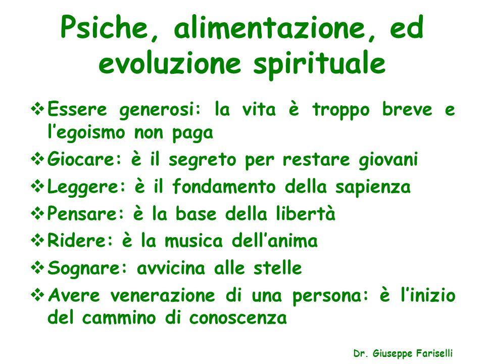 Psiche, alimentazione, ed evoluzione spirituale Dr. Giuseppe Fariselli Essere generosi: la vita è troppo breve e legoismo non paga Giocare: è il segre