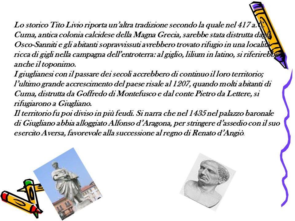 Lo storico Tito Livio riporta unaltra tradizione secondo la quale nel 417 a.C. Cuma, antica colonia calcidese della Magna Grecia, sarebbe stata distru