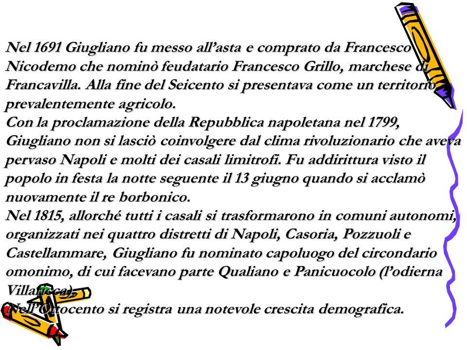 Nel 1691 Giugliano fu messo allasta e comprato da Francesco Nicodemo che nominò feudatario Francesco Grillo, marchese di Francavilla. Alla fine del Se
