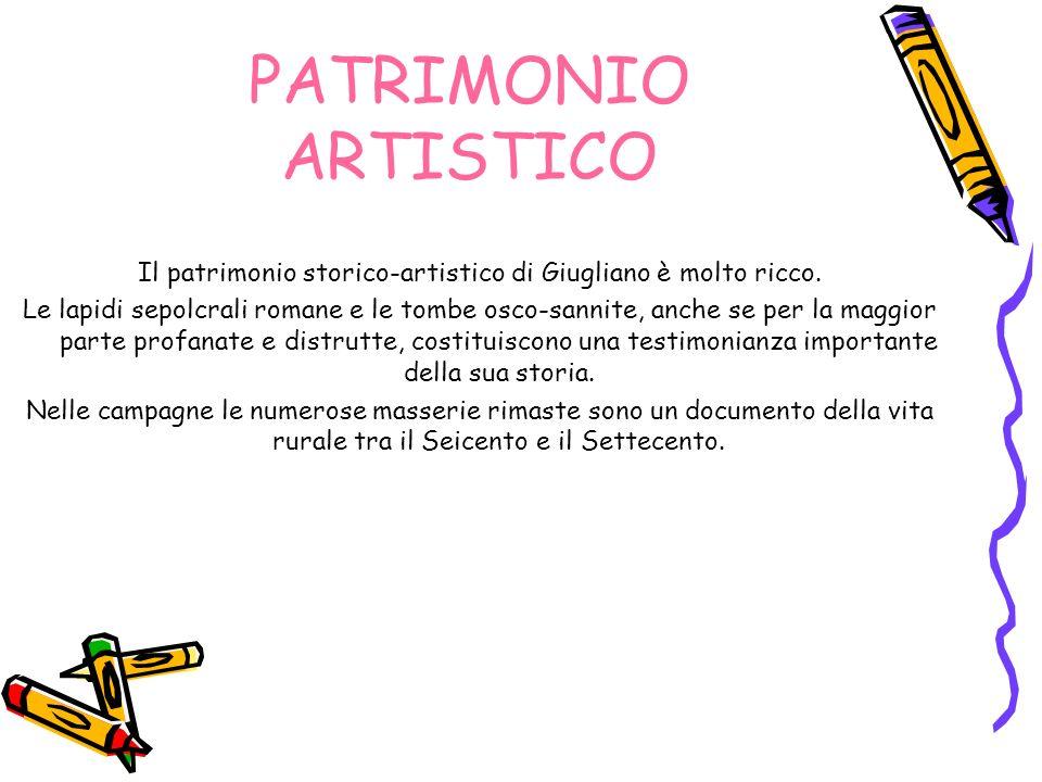 PATRIMONIO ARTISTICO Il patrimonio storico-artistico di Giugliano è molto ricco. Le lapidi sepolcrali romane e le tombe osco-sannite, anche se per la