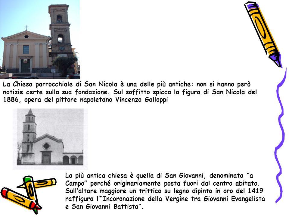 La Chiesa parrocchiale di San Nicola è una delle più antiche: non si hanno però notizie certe sulla sua fondazione. Sul soffitto spicca la figura di S