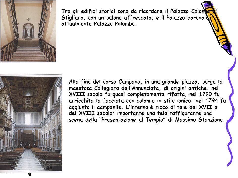 Tra gli edifici storici sono da ricordare il Palazzo Colonna di Stigliano, con un salone affrescato, e il Palazzo baronale, attualmente Palazzo Palomb