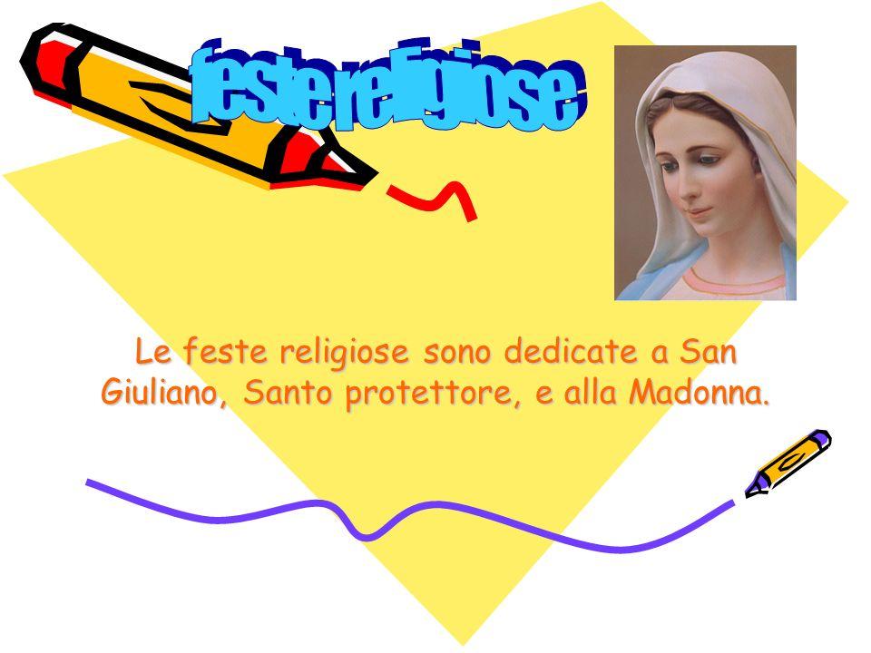Le feste religiose sono dedicate a San Giuliano, Santo protettore, e alla Madonna.