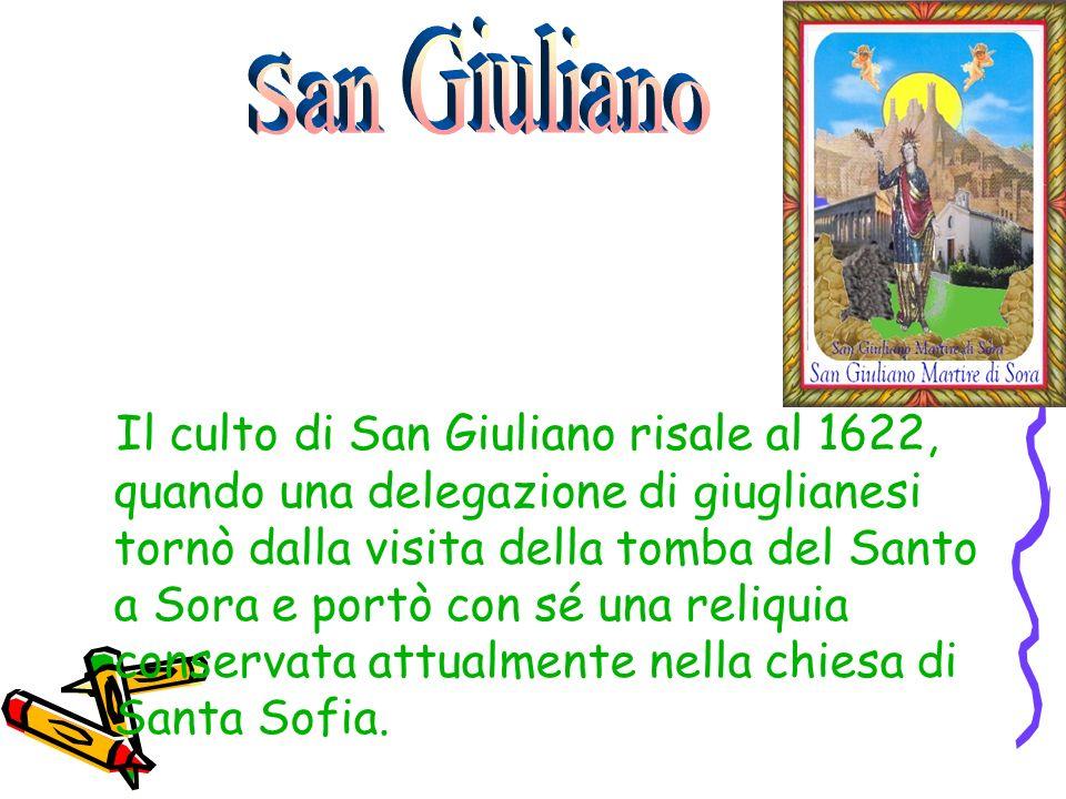 Il culto di San Giuliano risale al 1622, quando una delegazione di giuglianesi tornò dalla visita della tomba del Santo a Sora e portò con sé una reli
