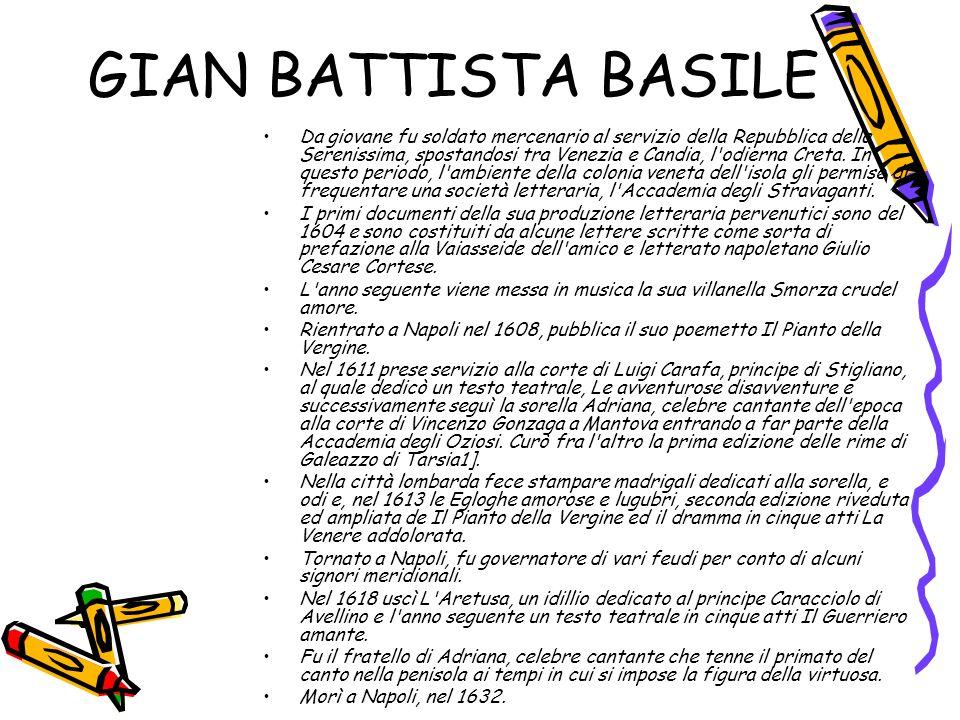 GIAN BATTISTA BASILE Da giovane fu soldato mercenario al servizio della Repubblica della Serenissima, spostandosi tra Venezia e Candia, l'odierna Cret