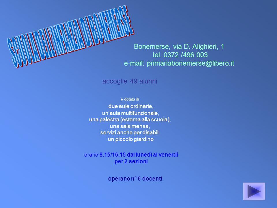Bonemerse, via D. Alighieri, 1 tel. 0372 /496 003 e-mail: primariabonemerse@libero.it accoglie 49 alunni è dotata di due aule ordinarie, unaula multif