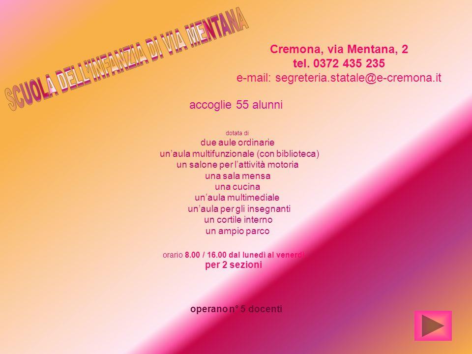 operano n° 5 docenti Cremona, via Mentana, 2 tel. 0372 435 235 e-mail: segreteria.statale@e-cremona.it accoglie 55 alunni dotata di due aule ordinarie