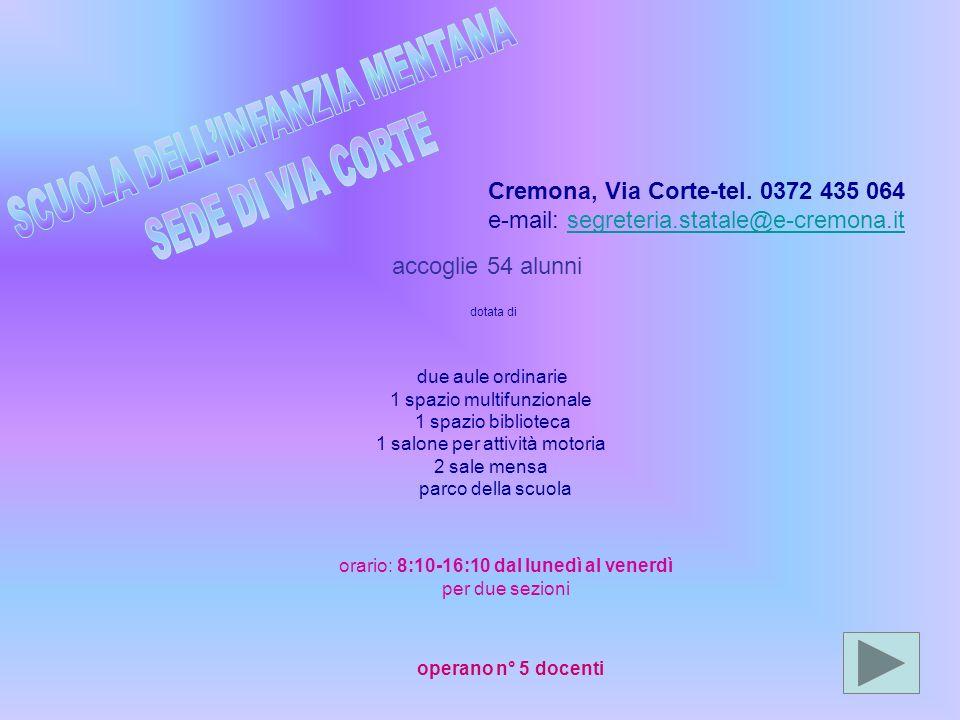 Cremona, Via Corte-tel. 0372 435 064 e-mail: segreteria.statale@e-cremona.itsegreteria.statale@e-cremona.it accoglie 54 alunni due aule ordinarie 1 sp