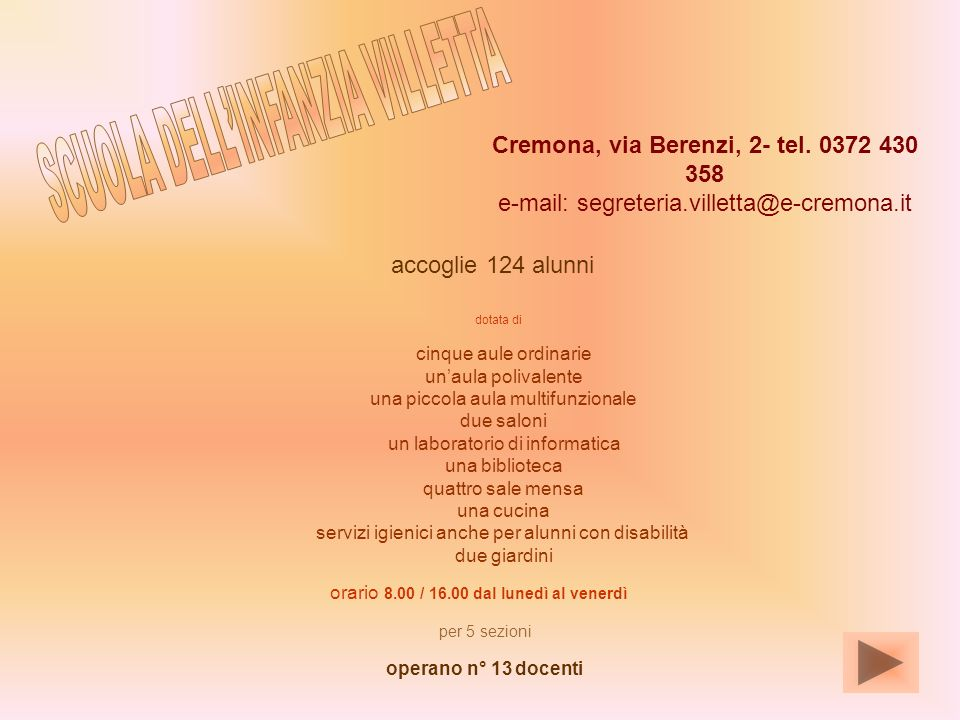 per 5 sezioni Cremona, via Berenzi, 2- tel. 0372 430 358 e-mail: segreteria.villetta@e-cremona.it accoglie 124 alunni cinque aule ordinarie unaula pol