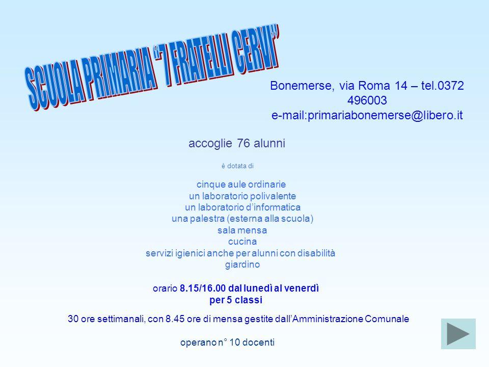 operano n° 10 docenti Bonemerse, via Roma 14 – tel.0372 496003 e-mail:primariabonemerse@libero.it accoglie 76 alunni è dotata di cinque aule ordinarie