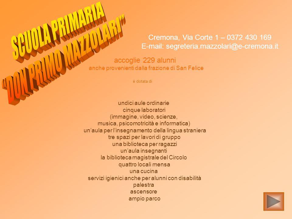 Cremona, Via Corte 1 – 0372 430 169 E-mail: segreteria.mazzolari@e-cremona.it accoglie 229 alunni anche provenienti dalla frazione di San Felice è dot