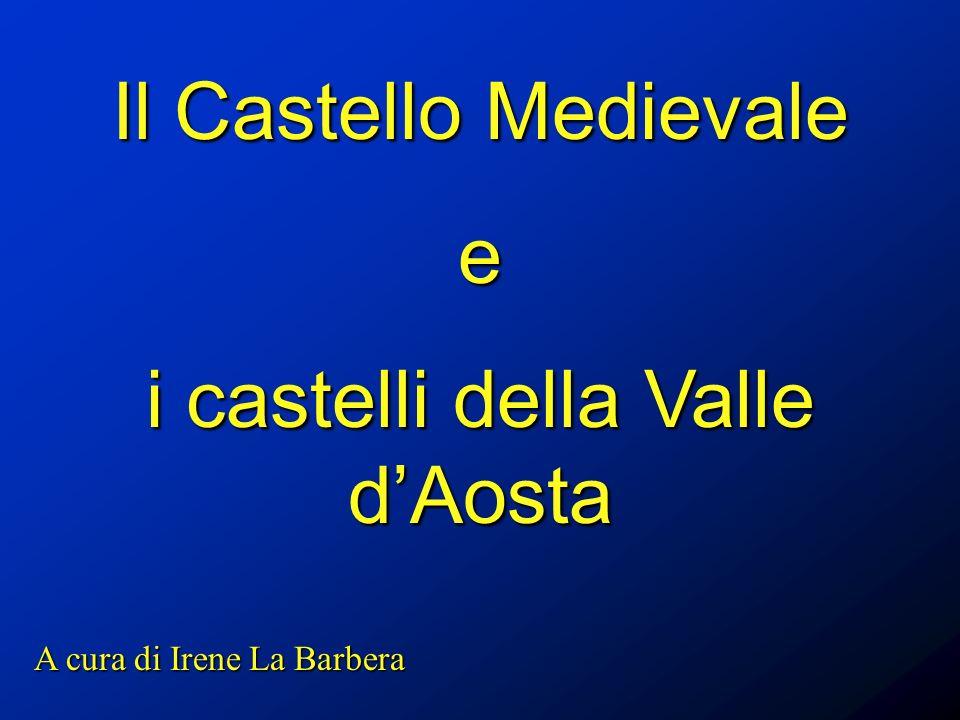 Il Castello Medievale e i castelli della Valle dAosta A cura di Irene La Barbera