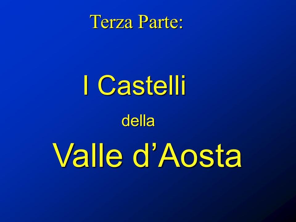 Terza Parte: I Castelli della Valle dAosta