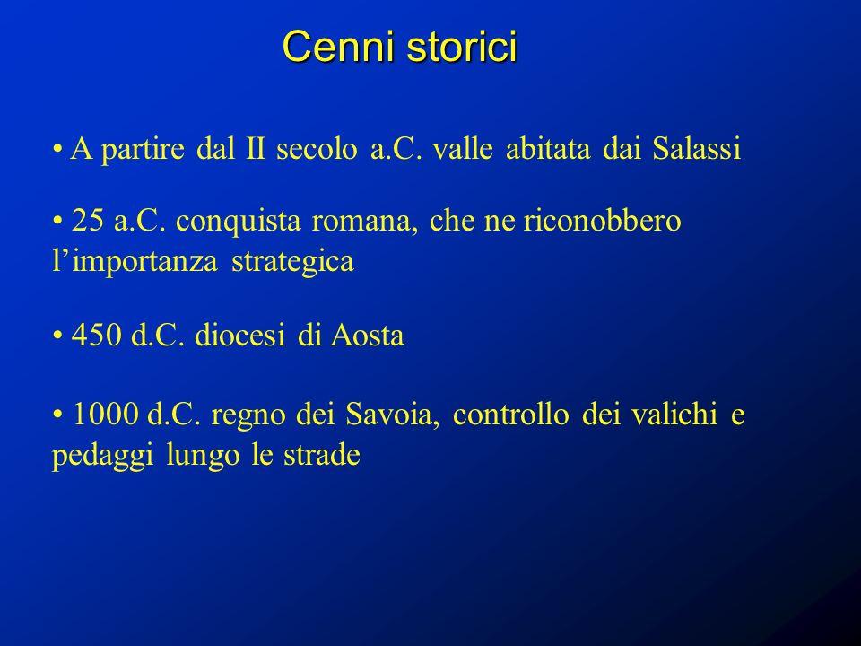 Cenni storici A partire dal II secolo a.C. valle abitata dai Salassi 25 a.C. conquista romana, che ne riconobbero limportanza strategica 450 d.C. dioc