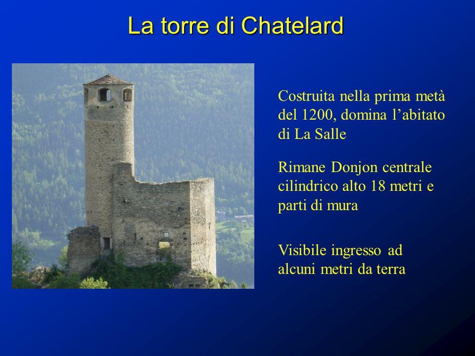 La torre di Chatelard Costruita nella prima metà del 1200, domina labitato di La Salle Rimane Donjon centrale cilindrico alto 18 metri e parti di mura