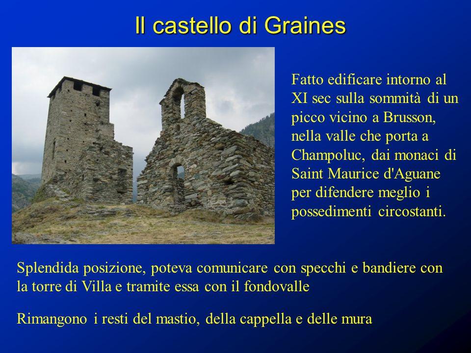 Il castello di Graines Fatto edificare intorno al XI sec sulla sommità di un picco vicino a Brusson, nella valle che porta a Champoluc, dai monaci di