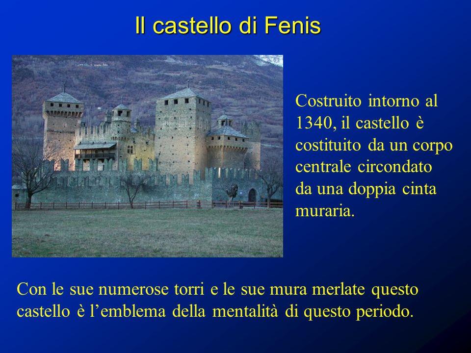 Il castello di Fenis Costruito intorno al 1340, il castello è costituito da un corpo centrale circondato da una doppia cinta muraria. Con le sue numer